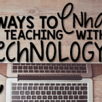 4 Ways to Enhance Your Teaching With Technology