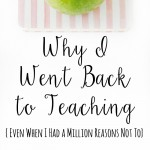Why I Went Back to Teaching (Even When I Had a Million Reasons Not to)
