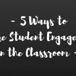 5 Ways to Ensure Student Engagement in the Classroom