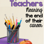 An Open Letter to Teachers Nearing the End of Their Career