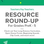 Resource Round-Up: Year Long Science Curriculum, Open House Forms, Beginning Sounds Clip Cards, and More