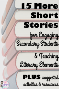 15 more short stories for engaging secondary students, and teaching literary elements. Plus suggested activities and resources for teachers.