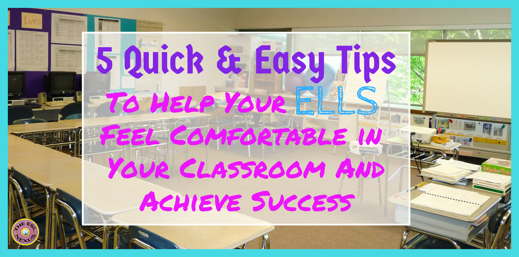 Quick Classroom Ideas ~ Quick easy tips to help your ells feel comfortable in