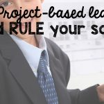Why Project-based Learning Should Rule YOUR School