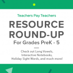 Resource Round-Up: Long Vowels, Interactive Notebooks, Holiday Sight Words, and More!
