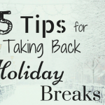 5 Ways to Take Back Your Holiday Break