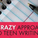 A Crazy Approach to Teen Writing