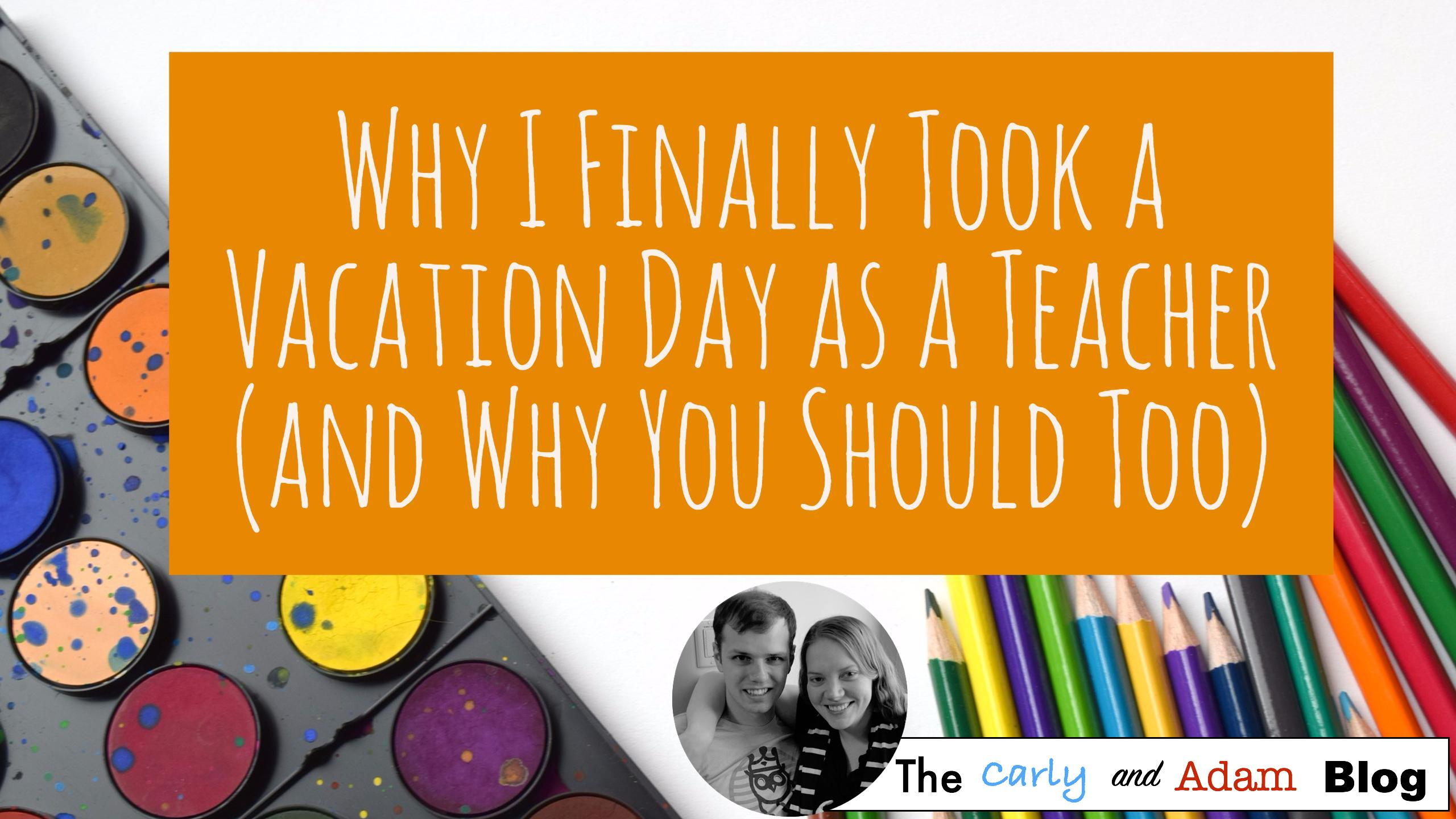 Teaching is a tough profession — and sometimes, taking a vacation day is just the thing you need to go back to school feeling refreshed and renewed!