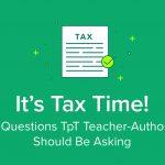Tax Season: 5 Questions From TpT Teacher-Authors