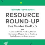 Resource Round-Up: Verb Practice, STEM, Fuzzy Dots Background Paper, Close Reading, Matter, Brain Breaks, and More!