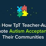 Learn How TpT Teacher-Authors Promote Autism Acceptance in Their Communities