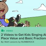 2 Videos to Get Kids Singing About Place Value and Basic Fractions!