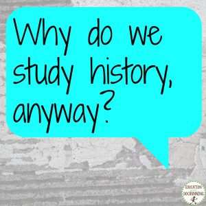 I asked my students why we study history (hoping that they'd found some value after a year in my class). To my delight, they were full of opinions.