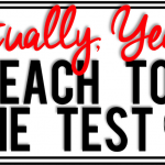 Actually, Yeah… I Teach to the TEST!
