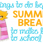 5 Things To Do Before Summer Break (to Make Back to School Easy)