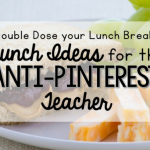 Double Dose Your Lunch Break: Lunch Ideas for the Anti-Pinterest Teacher
