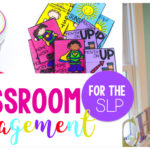 5 Classroom Management Ideas for the SLP