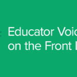 Educator Voices on the Front Lines