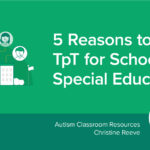 5 Reasons to Use TpT for Schools in Special Education
