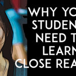6 Reasons Why Your Students Need Close Reading