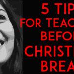 5 Tips for Teaching Before Christmas Break