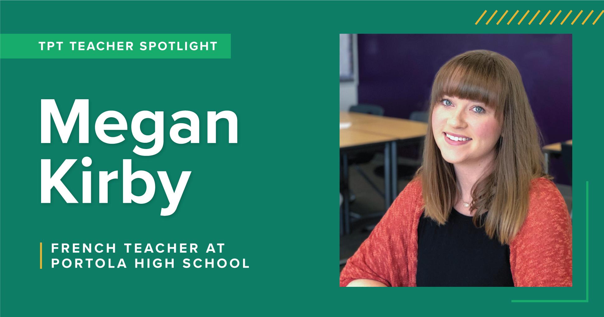 A TpT Teacher Spotlight on Megan Kirby, a French teacher at Portola High School.
