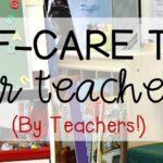 Self-Care Tips for Teachers (By Teachers!)