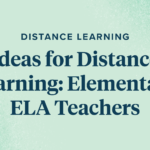 Distance Learning: Ideas for Elementary ELA Teachers