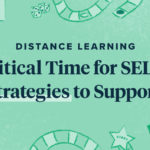 Distance Learning: A Critical Time for SEL and 4 Strategies to Support It