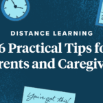 Distance Learning: 16 Practical Tips for Parents and Caregivers Supporting At-Home Learning