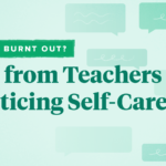 Feeling Burnt Out? Tips from Teachers on Practicing Self-Care