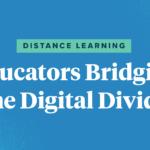 Distance Learning: Educators Bridging the Digital Divide