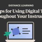 Distance Learning: 12 Tips for Using Digital Tools Throughout Your Instruction
