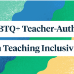 LGBTQ+ Teacher-Authors on Teaching Inclusivity