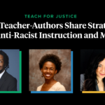 Black Teacher-Authors Share Strategies for Anti-Racist Instruction and More