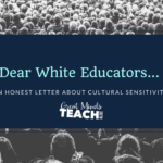 Dear White Educators…