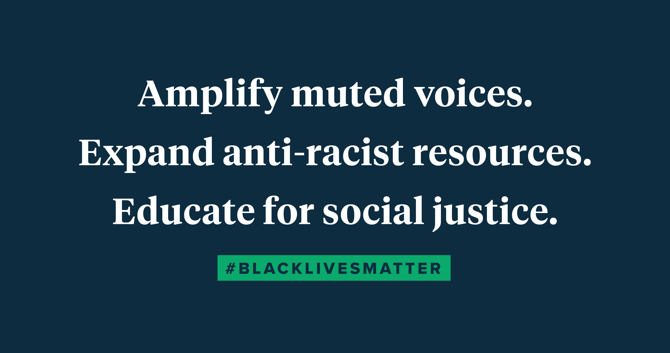 Amplify muted voices. Expand anti-racist resources. Educate for social justice. #BlackLivesMatter