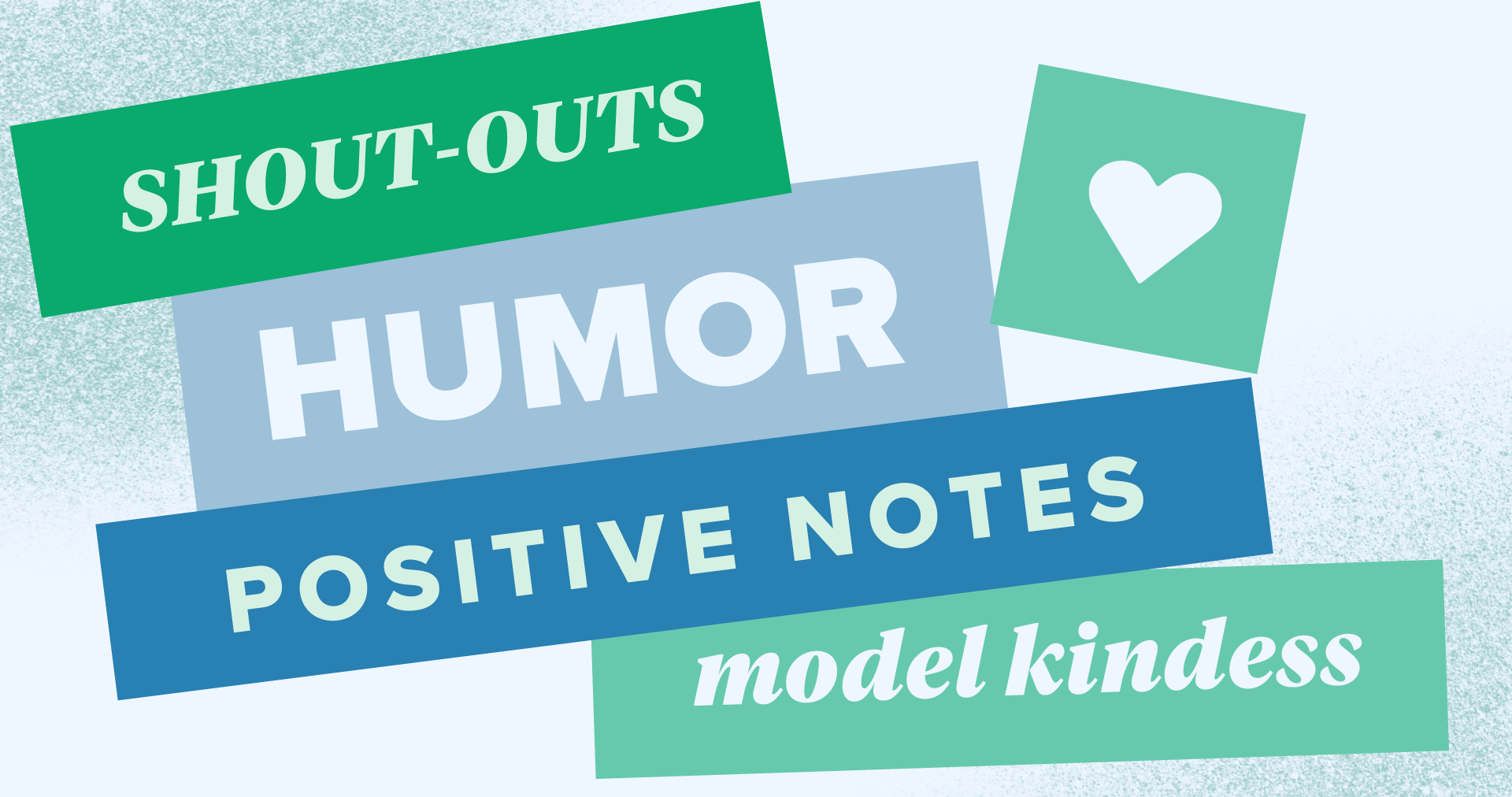 The words 'shout outs', 'humor', 'positive notes', and 'model kindness' in different blue and green fonts