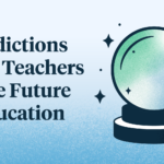 3 Predictions from Teachers on the Future of Education
