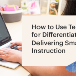 How to Use Technology for Differentiation and Delivering Small Group Instruction