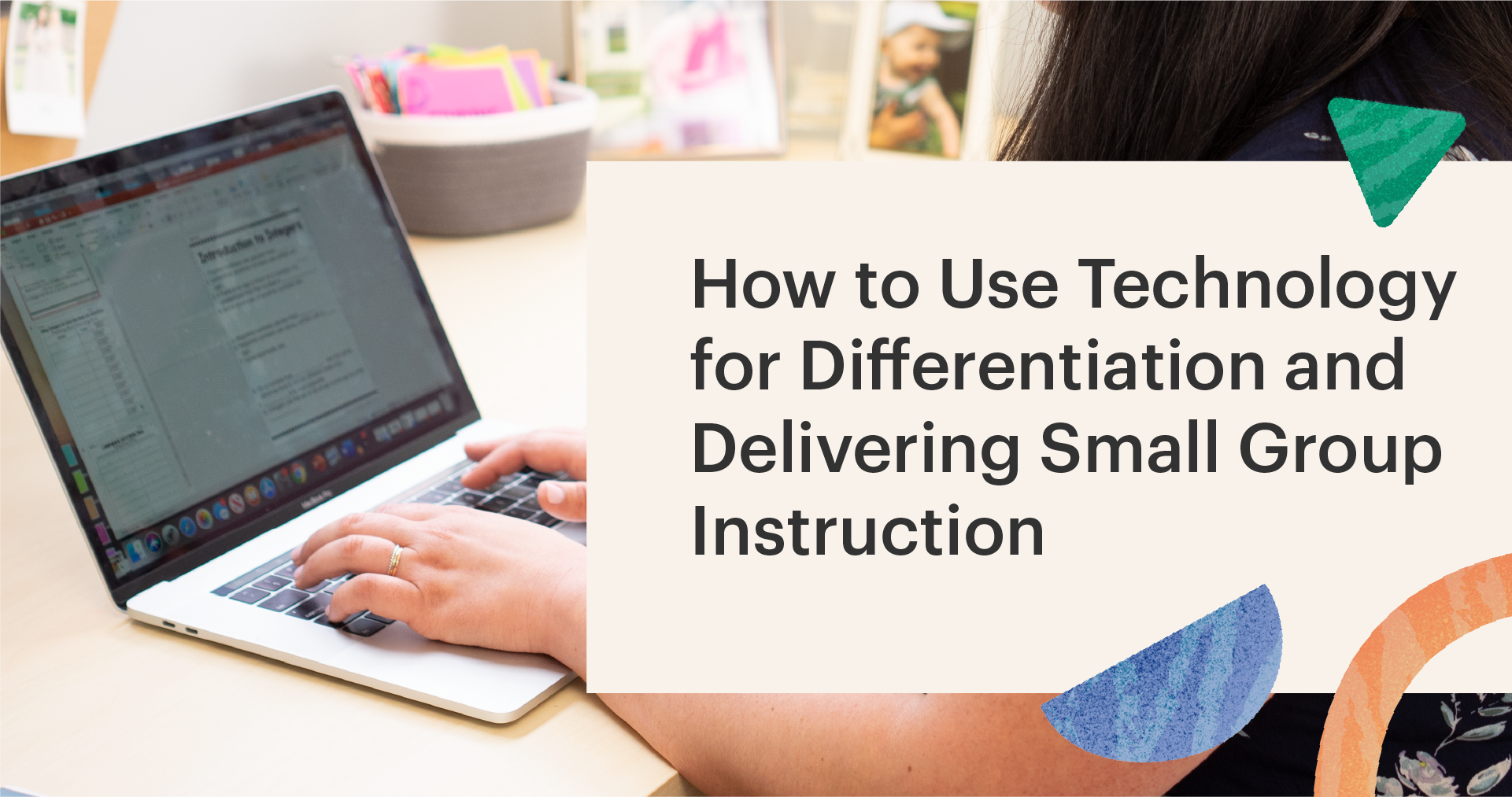 "The text ""How to Use Technology for Differentiation and Delivering Small Group Instruction"" before a photo fo a teacher using a laptop"