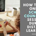 How to Lead Online School Counseling Sessions During Distance Learning