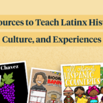 Resources to Teach Latinx History, Culture, and Experiences