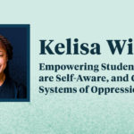 Kelisa Wing on Empowering Students who are Self-Aware, Culturally Aware, and Challenge Systems of Oppression