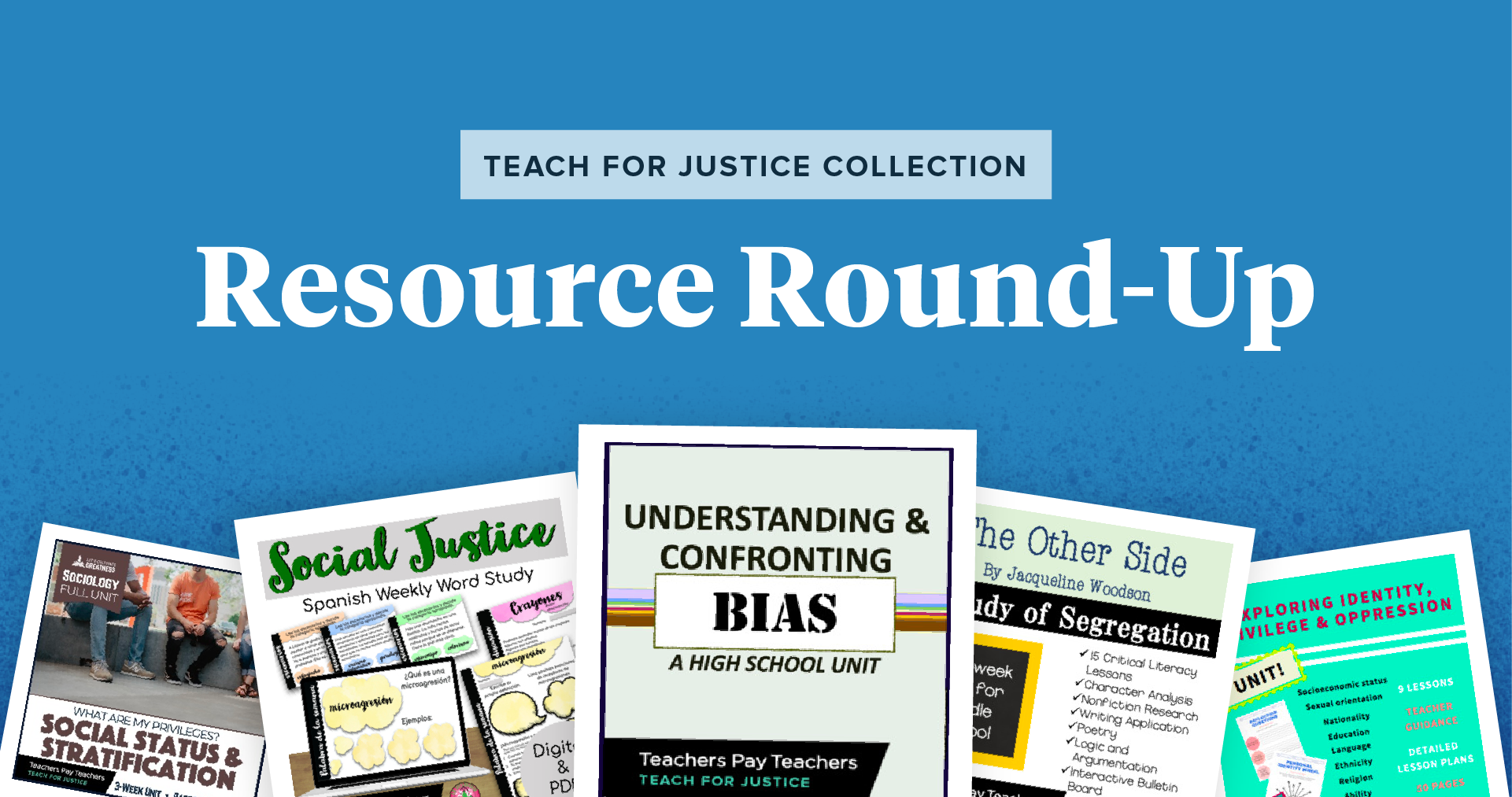 "The text ""Teach for Justice Collection Resource Round-Up"" above five product cover images of resources included in this round-up"