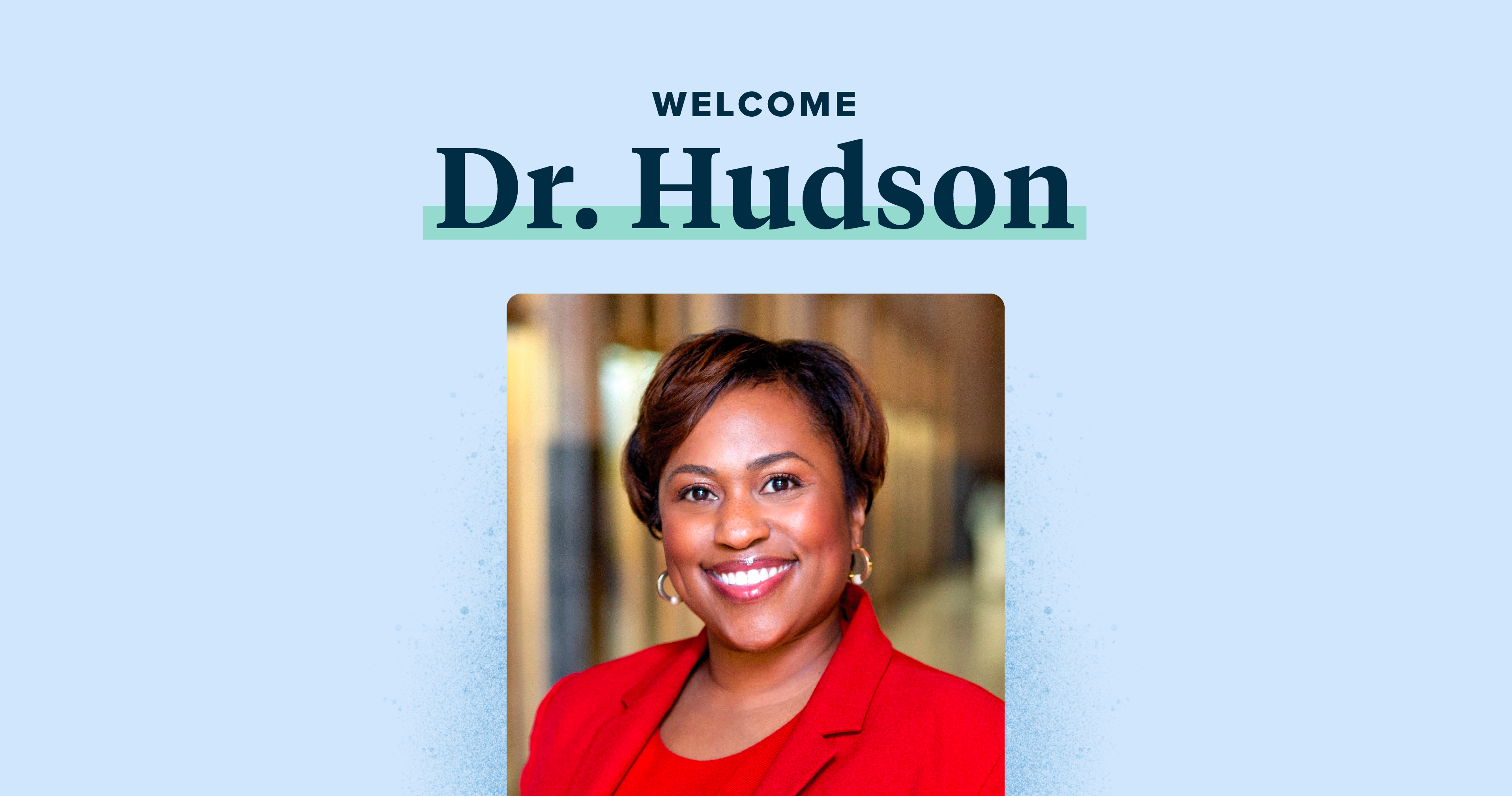 "Dr. Hudson's headshot with the text ""Welcome Dr. Hudson"" above"