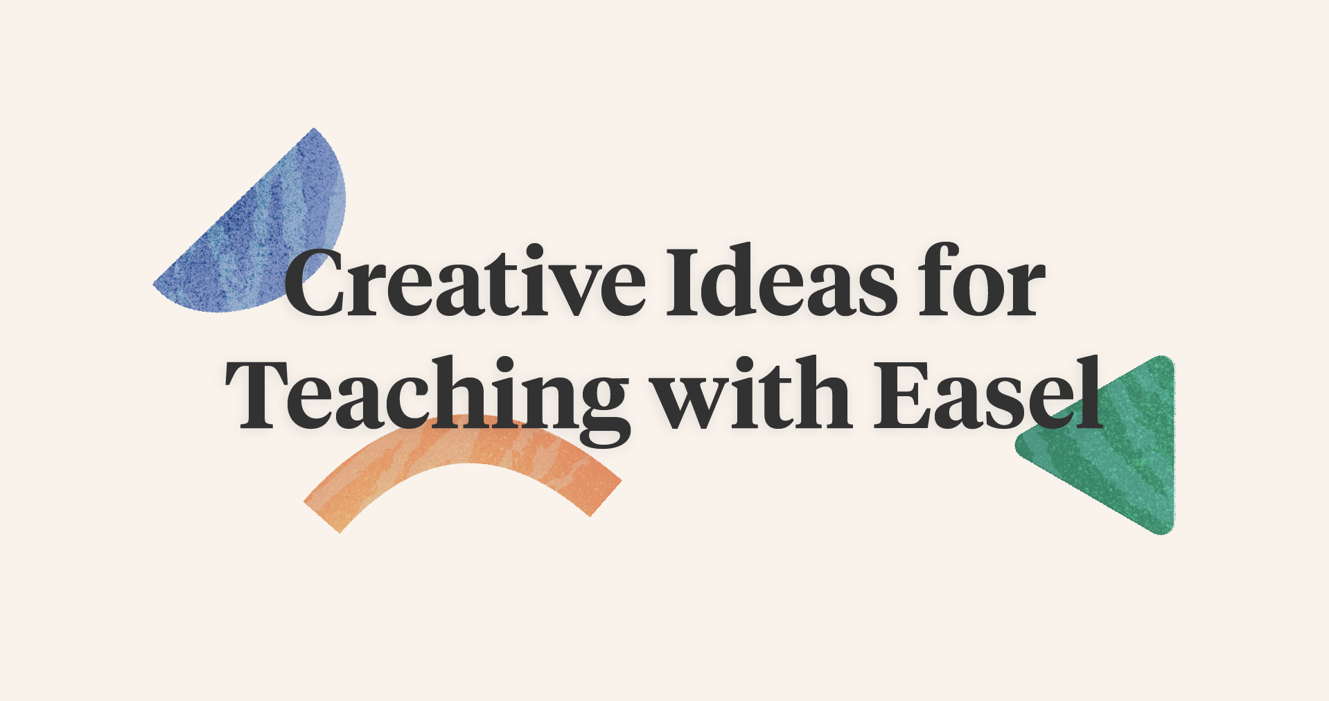 "The text ""Creative Ideas for Teaching with Easel"" before an off-white background with colorful shapes scattered about"