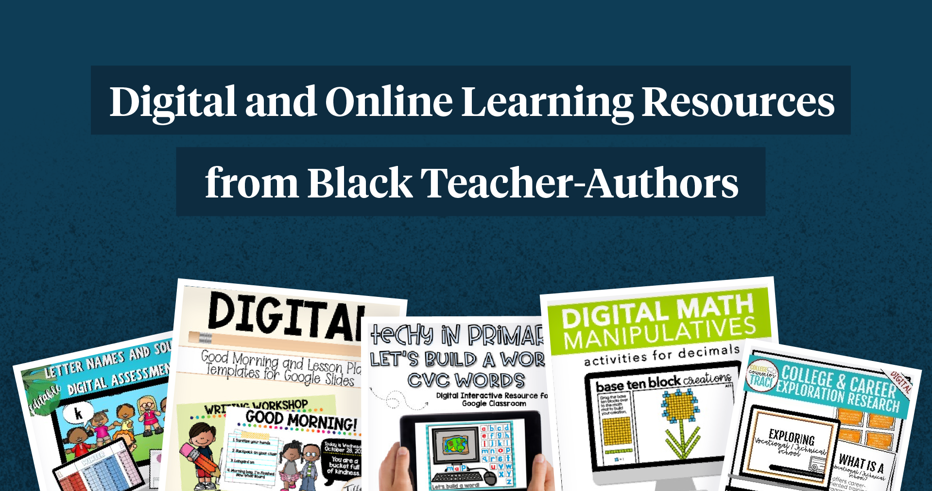 Digital and Online Learning Resources from Black Teacher-Authors