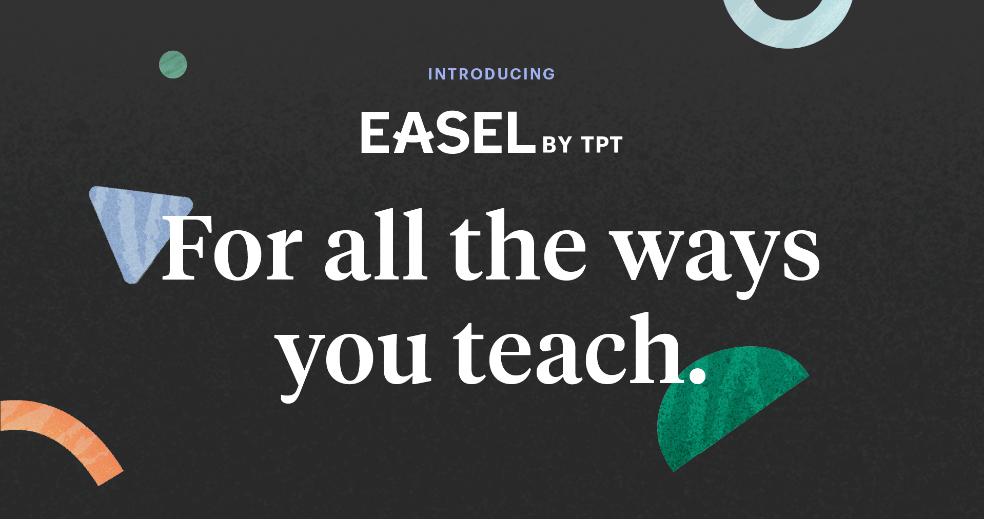 "The text ""Introducing Easel by TpT: For all the ways you teach"" in white before a charcoal background."