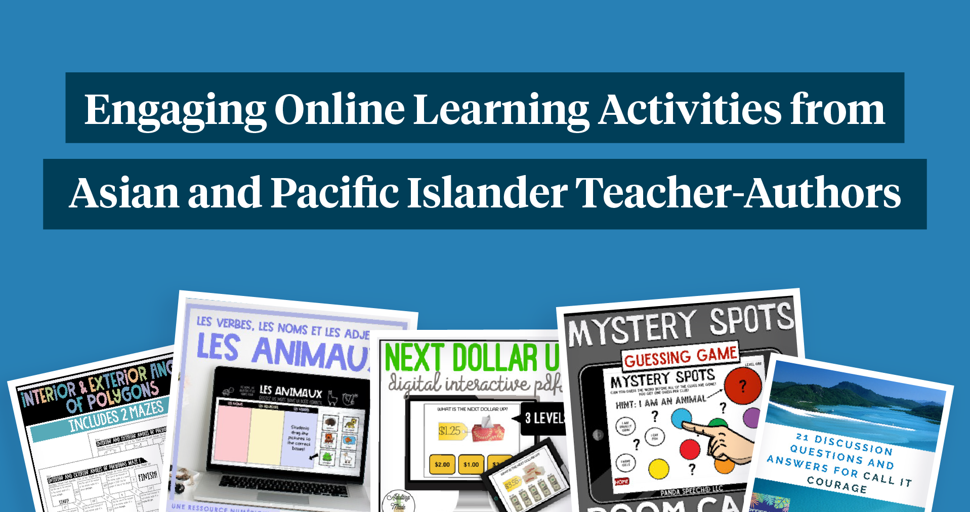 Engaging Online Learning Activities from Asian and Pacific Islander Teacher-Authors